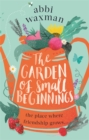 The Garden of Small Beginnings : A gloriously funny and heart-warming springtime read - Book