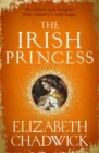 The Irish Princess : Her father's only daughter. Her country's only hope. - Book
