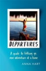 Departures : A Guide to Letting Go, One Adventure at a Time - Book