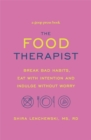 The Food Therapist : Break Bad Habits, Eat with Intention and Indulge Without Worry - Book