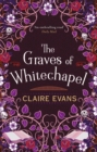 The Graves of Whitechapel : A darkly atmospheric historical crime thriller set in Victorian London - Book