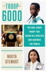 Troop 6000 : How a Group of Homeless Girl Scouts Inspired the World - Book