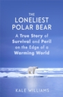 The Loneliest Polar Bear : A True Story of Survival and Peril on the Edge of a Warming World - Book