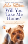 Will You Take Me Home? : The brave rescue dog from the puppy farm who became a movie star - Book