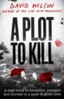 A Plot to Kill : A true story of deception, betrayal and murder in a quiet English town - Book