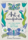 Art of Mindfulness : Anti-stress drawing, colouring and hand lettering - Book