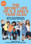 The Secret Life of 4, 5 and 6 Year Olds : What Little People Can Tell Us About Big People - Book