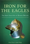 Iron for the Eagles : The Iron Industry of Roman Britain - Book