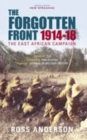 The Forgotten Front : The East African Campaign 1914-1918 - Book