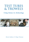 Test Tubes and Trowels : Using Science in Archaeology - Book