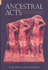 Ancestral Acts : Experiencing the Past Through Experimental Archaeology - Book