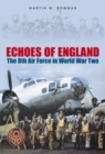 Echoes of England : The 8th Air Force in World War Two - Book