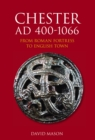 Chester AD 400-1066 : From Roman Fortress to English Town - Book