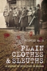 Plain Clothes & Sleuths : A History of Detectives in Britain - Book