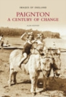 Paignton: A Century of Change : Images of England - Book
