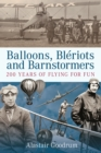 Balloons, Bleriots and Barnstormers : 200 Years of Flying For Fun - Book