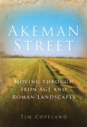 Akeman Street : Moving Through Iron Age and Roman Landscapes - Book