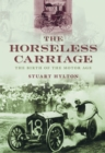 The Horseless Carriage : The Birth of the Motor Age - Book