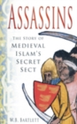Assassins : The Story of Medieval Islam's Secret Sect - Book