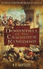 Downfall of the Crusader Kingdom : The Battle of Hattin and the Loss of Jerusalem - Book