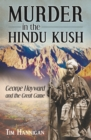 Murder in the Hindu Kush : George Hayward and the Great Game - Book