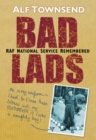 Bad Lads : RAF National Service Remembered - Book