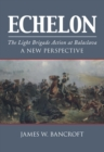 Echelon : The Light Brigade Action at Balaclava - A New Perspective - Book