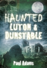 Haunted Luton & Dunstable - Book