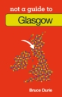 Not a Guide to: Glasgow - Book