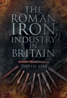 The Roman Iron Industry in Britain - Book