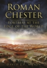 Roman Chester : Fortress at the Edge of the World - Book