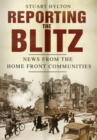 Reporting the Blitz : News from the Home Front Communities - Book