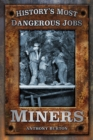 History's Most Dangerous Jobs Miners : Miners - Book