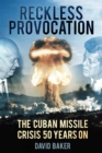 Reckless Provocation : JFK, Cuba and the Cold War Arms Race - Book