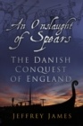 An Onslaught of Spears : The Danish Conquest of England - Book