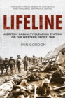 Lifeline : A British Casualty Clearing Station on the Western Front, 1918 - Book