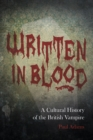 Written in Blood : A Cultural History of the British Vampire - Book