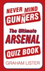 Never Mind the Gunners : The Ultimate Arsenal FC Quiz Book - Book