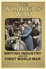 The Workers' War : British Industry and the First World War - Book