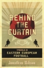 Behind the Curtain : Football in Eastern Europe - Book