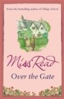 Over the Gate : The fourth novel in the Fairacre series - Book