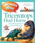 I Wonder Why Triceratops Had Horns - Book