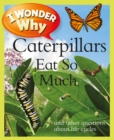 I Wonder Why Caterpillars Eat So Much : And Other Questions about Life Cycles - Book