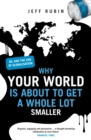 Why Your World is About to Get a Whole Lot Smaller : Oil and the End of Globalisation - Book