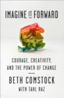 Imagine It Forward : Courage, Creativity, and the Power of Change - Book
