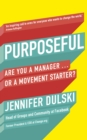 Purposeful : Are You a Manager ... or a Movement Starter? - Book