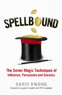 Spellbound : The Seven Magic Techniques of Influence, Persuasion and Success - eBook