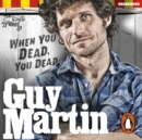Guy Martin: When You Dead, You Dead - eAudiobook