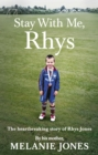 Stay With Me, Rhys : The heart-breaking story of Rhys Jones, by his mother - Book