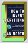 How to Invent Everything : Rebuild All of Civilization (with 96% fewer catastrophes this time) - Book